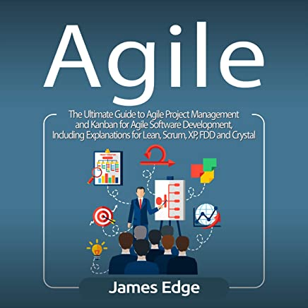 Agile: The Ultimate Guide to Agile Project Management and Kanban for Agile Software Development: Including Explanations for Lean, Scrum, XP, FDD and Crystal