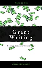 Grant Writing: A Simple, Clear and Concise Guide (Simple, Clear and Concise Guides Book 1)