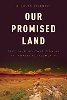 Our Promised Land: Faith and Militant Zionism in Israeli Settlements