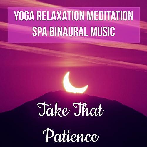 Take That Patience - Yoga Relaxation Meditation Spa Binaural