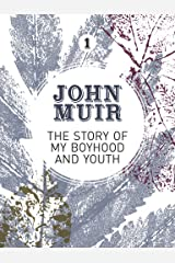 The Story of my Boyhood and Youth: An early years biography of a pioneering environmentalist (John Muir: The Eight Wilderness-Discovery Books Book 1) Kindle Edition