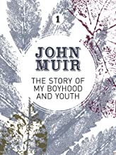 The Story of my Boyhood and Youth: An early years biography of a pioneering environmentalist (John Muir: The Eight Wildern...