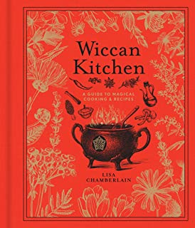 Wiccan Kitchen: A Guide to Magical Cooking & Recipes (Volume 7) (The Modern-Day Witch)