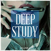 Deep Study, Vol. 3 (The Ultimate Playlist To Stay Focus At Work, For Study Or Just To Relax)