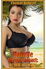 "Hotwife Voyeur Resort: Truth or Dare: Book 3 of ""Hotwife Voyeur Resort"" (Insatiable Hotwives' Resort 4) Kindle Edition"