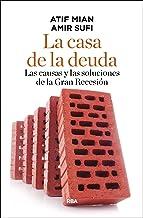 La casa de la deuda: Las causas y las soluciones de la Gran Recesión (ECONOMÍA)