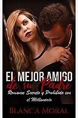 El Mejor Amigo de su Padre: Romance Secreto y Prohibido con el Millonario (Novela Romántica y Erótica) Versión Kindle