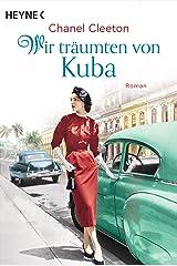 Wir träumten von Kuba: Roman (Die Kuba-Saga 2) (German Edition) Kindle Edition