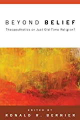 Beyond Belief: Theoaesthetics or Just Old-Time Religion? Kindle Edition