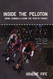 Inside the Peloton: Riding, Winning and Losing the Tour de France