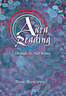 Aura Reading Through All Your Senses: Celestial Perception Made Practical (Energy READING Skills for the Age of Awakening Book 2)