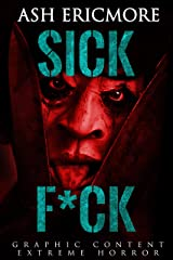 Sick F*ck: Extreme Horror Kindle Edition