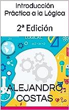 Introducción Práctica a la Lógica: 2ª Edición (Spanish Edition)
