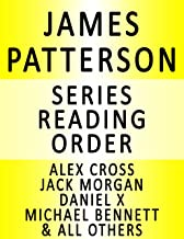 JAMES PATTERSON — SERIES READING ORDER (SERIES LIST) — IN ORDER: ALEX CROSS, WHEN THE WIND BLOWS, WOMEN'S MURDER CLUB, MAXIMUM RIDE, DANIEL X, JACK MORGAN, NYPD, MIDDLE SCHOOL & ALL OTHERS!