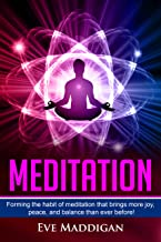 Meditation: Forming the habit of meditation that brings more joy, peace, and balance than ever before! (habit forming, relax and renew, happiness is a choice, stress less)