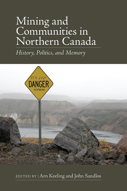 促すさせる対人Mining and Communities in Northern Canada: History, Politics, and Memory (Canadian History and Environment Book 3) (English Edition)