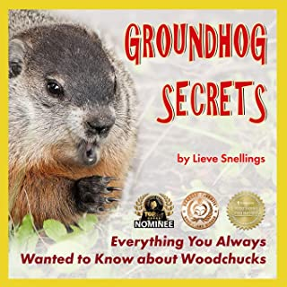 Groundhog Secrets: Everything You Always Wanted to Know about Woodchucks (Margot the groundhog and Her North American Squirrel Family) (Volume 2)