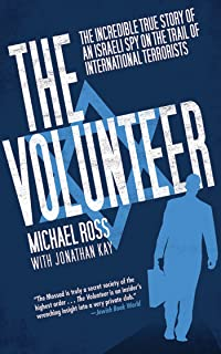 The Volunteer: The Incredible True Story of an Israeli Spy on the Trail of International Terrorists