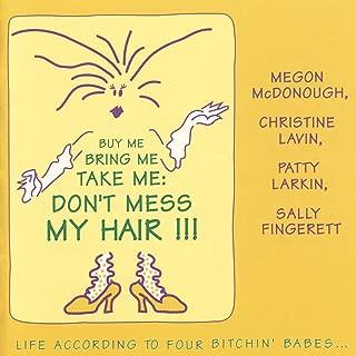 Buy Me Bring Me Take Me Don't Mess My Hair . . . Life According to Four Bitchin' Babes, V. 1