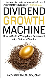 Dividend Growth Machine: How to Build a Worry-Free Retirement with Dividend Stocks (Dividend Investing)