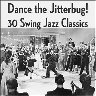 Dance the Jitterbug! 30 Swing Jazz Classics