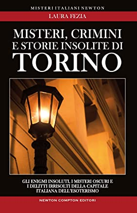 Misteri, crimini e storie insolite di Torino (eNewton Saggistica)