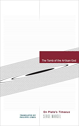 The Tomb of the Artisan God: On Plato's Timaeus (Univocal)