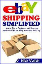 eBay Shipping Simplified: How to Store, Package, and Ship the Items You Sell on eBay, Amazon, and Etsy