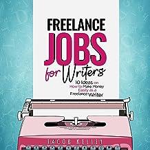 Freelance Jobs for Writers: 10 Ideas on How to Make Money Easily as a Freelance Writer