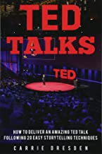 TED Talks: Deliver an Amazing TED Talk Following 20 Easy Storytelling Techniques