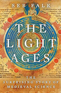 The Light Ages: The Surprising Story of Medieval Science