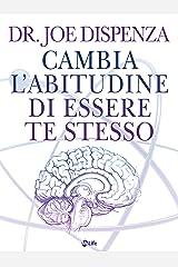 Cambia l'abitudine di essere te stesso: La Fisica Quantistica nella vita quotidiana (Italian Edition) Format Kindle