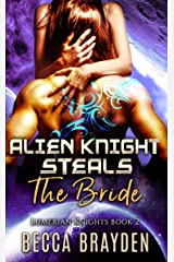 Alien Knight Steals the Bride (Lumerian Knights Book 2) (English Edition) Format Kindle