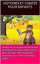 histoires et contes pour enfants: ALADIN ALI-BABA ET LES QUARANTE VOLEURS ALICE AUX PAYS DES MERVEILLES HISTOIRES OU CONTES DU TEMPS PASSE (French Edition)