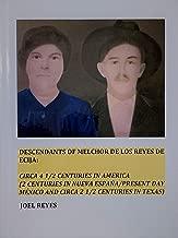 Descendants of Melchor De Los Reyes de Ecija:  Circa 4 1/2 Centuries in America (2 Centuries in Nueva España/present day México and circa 2 1/2 Centuries in Texas)