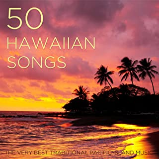 50 Hawaiian Songs: The Very Best Traditional Pacific Island Music with Ukulele & Steel Guitar for Your Luau, Beach or Summer Party