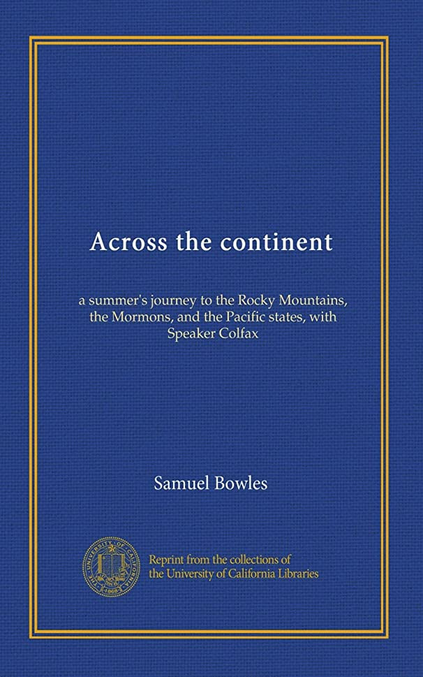 野生不完全なホイストAcross the continent: a summer's journey to the Rocky Mountains, the Mormons, and the Pacific states, with Speaker Colfax