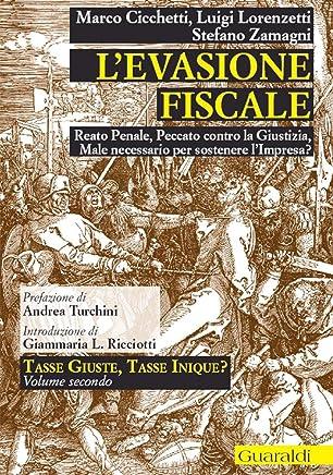 Levasione fiscale: Reato penale, peccato contro la giustizia, male necessario per sostenere limpresa? (Tasse giuste, tasse inique?)