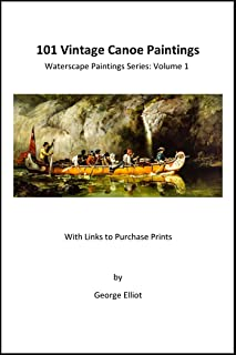 101 Vintage Canoe Paintings (With Links to Purchase Prints) (Waterscape Paintings Series Book 1)
