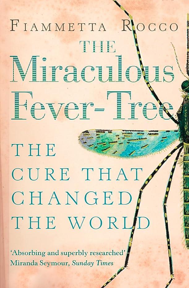効果的自信があるペーストThe Miraculous Fever-Tree: Malaria, Medicine and the Cure that Changed the World (Text Only) (English Edition)