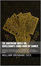 The American Hoyle or, Gentleman's Hand-Book of Games: Containing all the Games Played in the United States, with Rules, D...