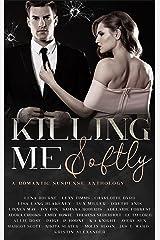 Killing Me Softly: A Romantic Suspense Anthology Kindle Edition