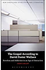 The Gospel According to David Foster Wallace: Boredom and Addiction in an Age of Distraction (New Directions in Religion and Literature) Kindle Edition