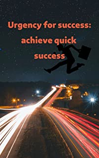 Urgency for success: achieve quick success (English Edition)