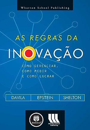 As Regras da Inovação: Como Gerenciar, Como Medir e Como Lucrar (Portuguese Edition)