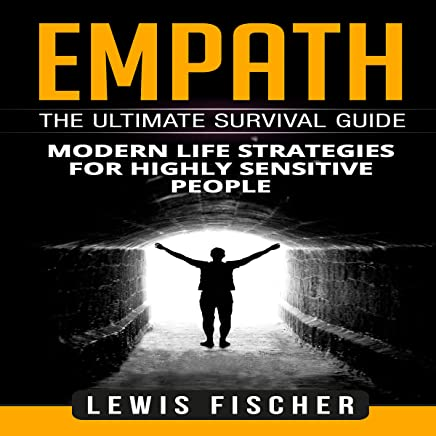Empath: The Ultimate Survival Guide: Modern Life Strategies for Highly Sensitive People