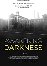 Awakening Darkness: Elgin State Hospital 1969-1972 A Rite of Passage (Ceremonial Memoir™ Amidst a Medicine Wheel Part One ...