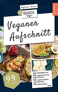 Veganer Aufschnitt   Best of Kochbuch Vegan: VEGANE ALTERNATIVEN   99 Rezepte: veganer KÄSE, vegane WURST, AUFSTRICHE uvm. (German Edition)