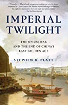 Imperial Twilight: The Opium War and the End of China's Last Golden Age (English Edition)
