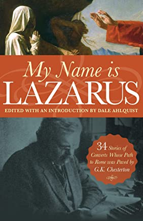 My Name Is Lazarus: 34 Stories of Converts Whose Path to Rome Was Paved by G. K. Chesterton (English Edition)